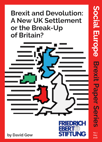 Brexit And Devolution: A New UK Settlement Or The Break-Up Of Britain?